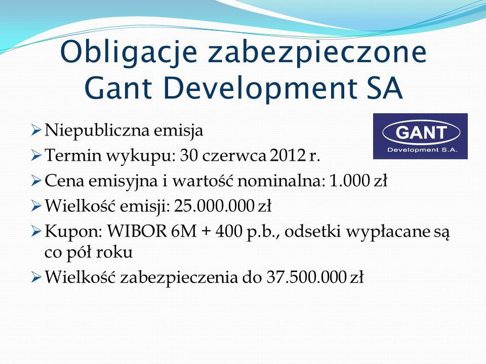 Obligacje zabezpieczone Gant Development SA Niepubliczna emisja Termin wykupu: 30 czerwca 2012 r. Cena emisyjna i wartość nominalna: 1.000 zł Wielkość
