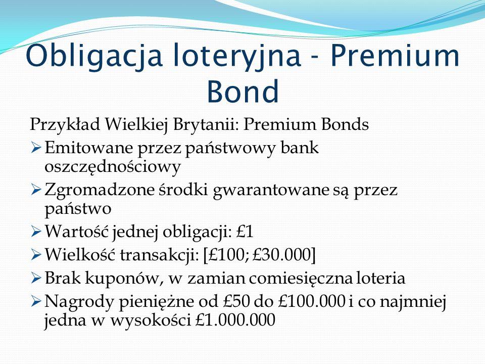 Obligacja loteryjna - Premium Bond Przykład Wielkiej Brytanii: Premium Bonds Emitowane przez państwowy bank oszczędnościowy Zgromadzone środki gwarant