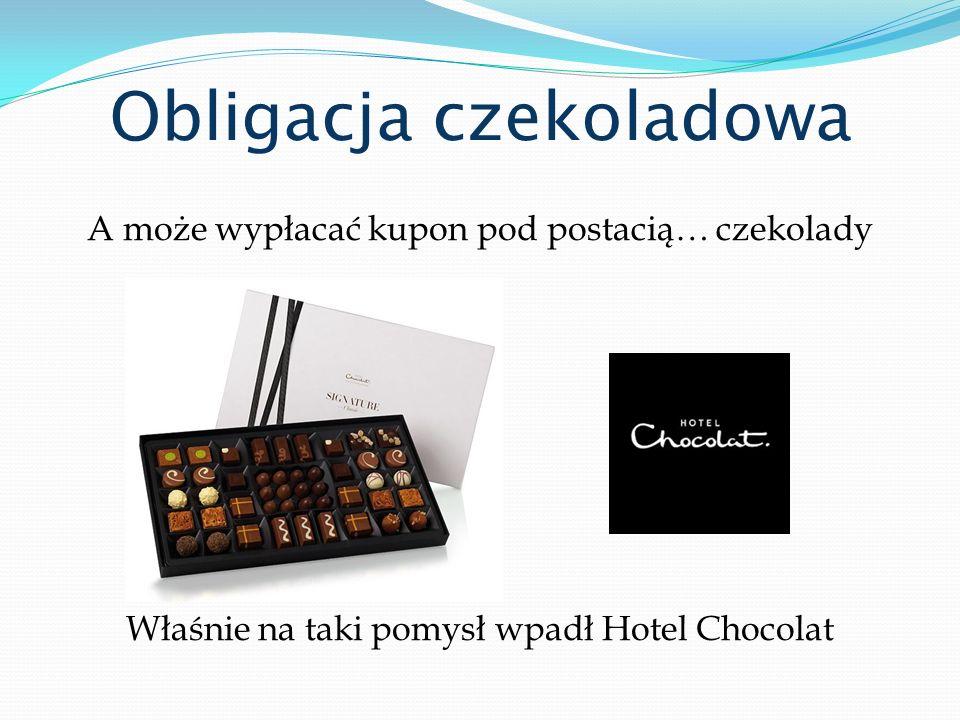 Obligacja czekoladowa A może wypłacać kupon pod postacią… czekolady Właśnie na taki pomysł wpadł Hotel Chocolat