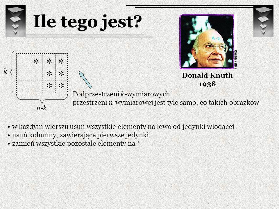 Ile tego jest? Donald Knuth 1938 w każdym wierszu usuń wszystkie elementy na lewo od jedynki wiodącej usuń kolumny, zawierające pierwsze jedynki zamie