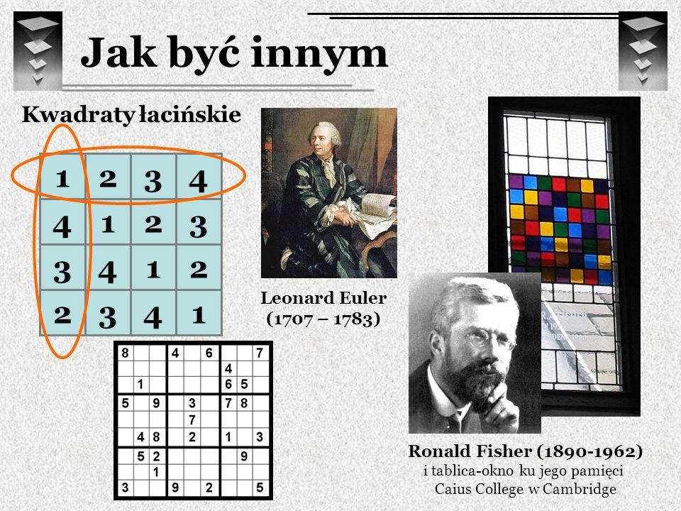 Jak być innym Kwadraty łaci ń skie 1234 4123 3412 2341 Ronald Fisher (1890-1962) i tablica-okno ku jego pamięci Caius College w Cambridge Leonard Eule