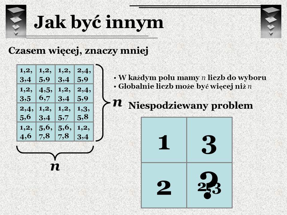 Jak być innym Czasem więcej, znaczy mniej 1,2, 3,4 1,2, 5,9 1,2, 3,4 2,4, 5,9 1,2, 3,5 4,5, 6,7 1,2, 3,4 2,4, 5,9 2,4, 5,6 1,2, 3,4 1,2, 5,7 1,3, 5,8