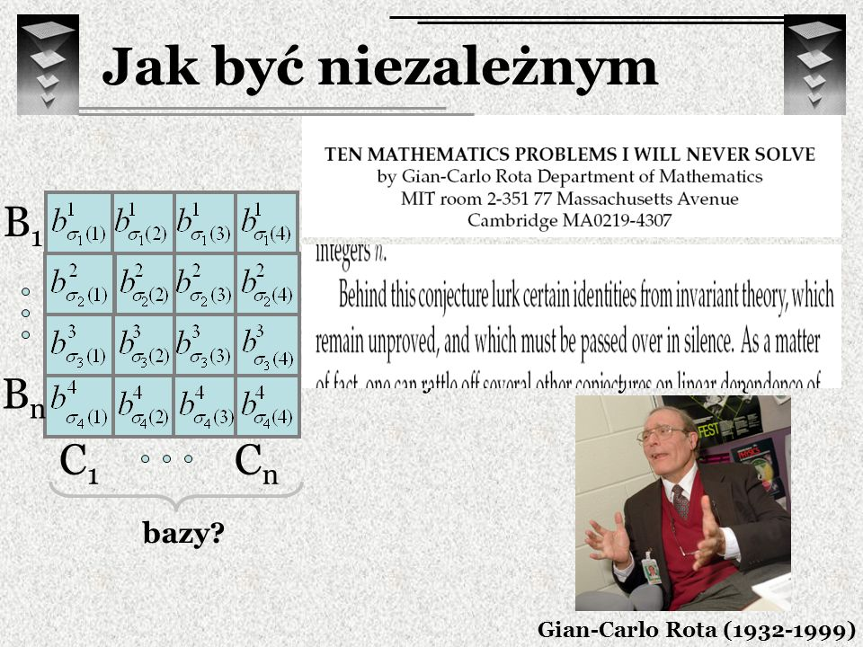 Hipoteza: Da się przepermutować elementy w każdym wierszu w taki sposób, żeby w każdej kolumnie otrzymać bazę V B1B1 BnBn B i - bazy przestrzeni V V –