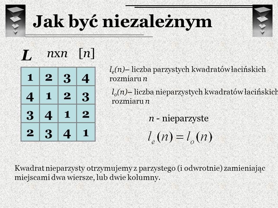 1234 4123 3412 2341 L n - nieparzyste [n][n]nxnnxn l e (n)– liczba parzystych kwadratów łacińskich rozmiaru n l o (n)– liczba nieparzystych kwadratów