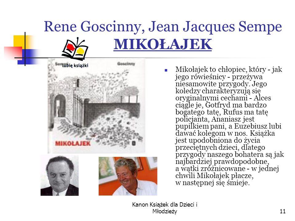 Kanon Książek dla Dzieci i Młodzieży11 Rene Goscinny, Jean Jacques Sempe MIKOŁAJEK Mikołajek to chłopiec, który - jak jego rówieśnicy - przeżywa niesamowite przygody.