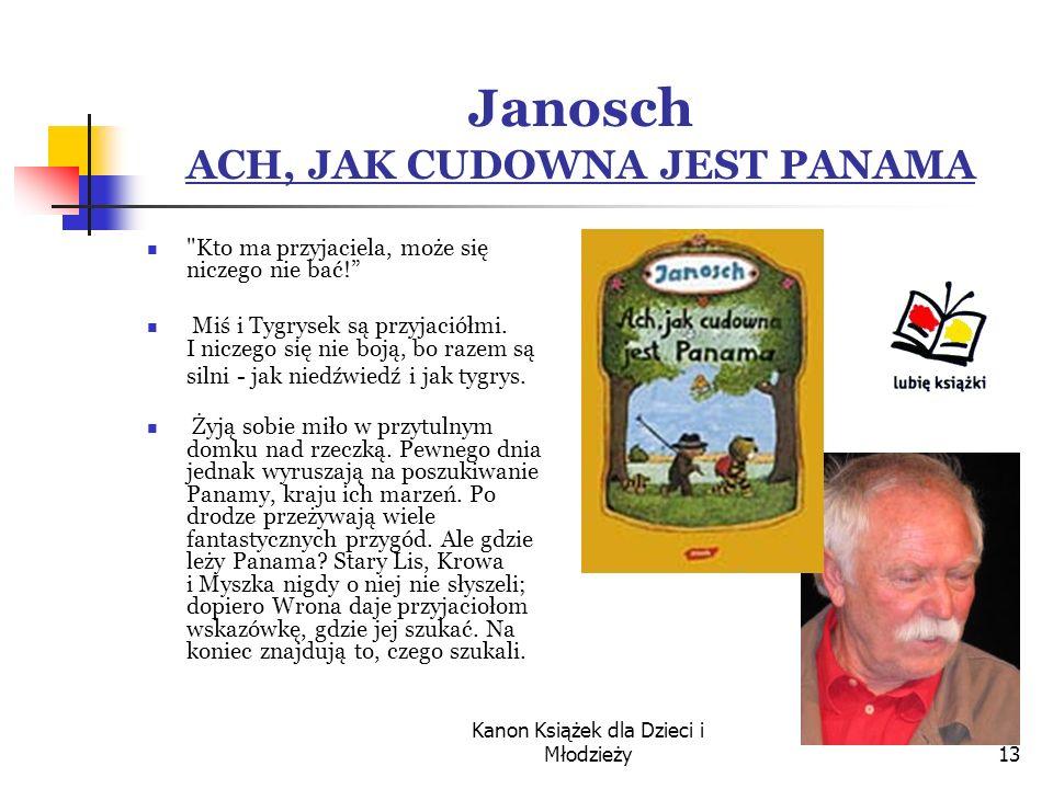 Kanon Książek dla Dzieci i Młodzieży13 Janosch ACH, JAK CUDOWNA JEST PANAMA Kto ma przyjaciela, może się niczego nie bać.