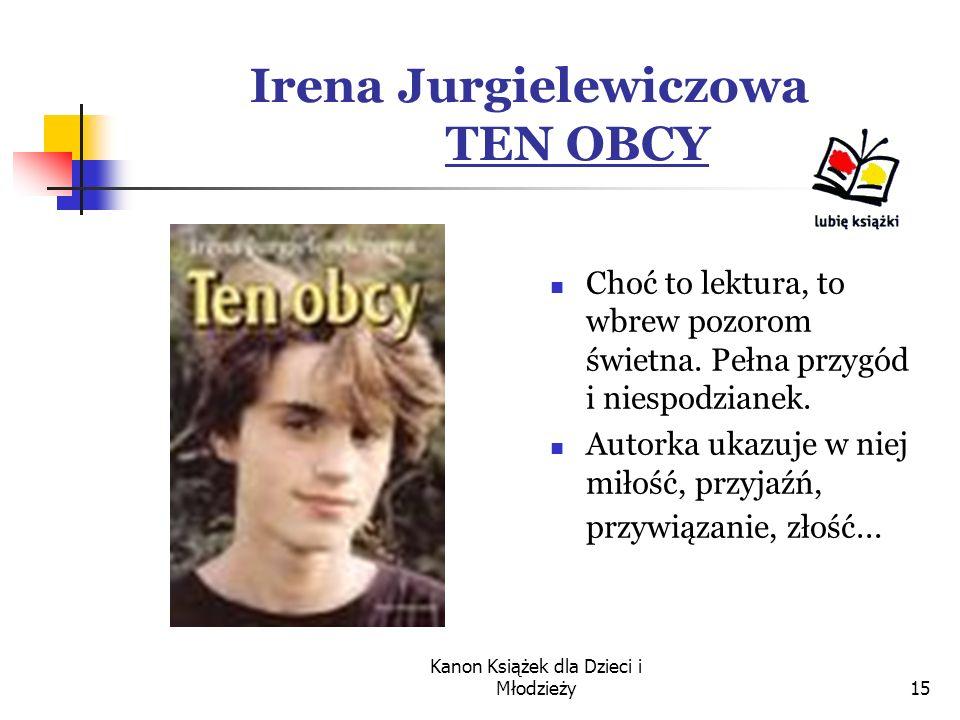 Kanon Książek dla Dzieci i Młodzieży15 Irena Jurgielewiczowa TEN OBCY Choć to lektura, to wbrew pozorom świetna.