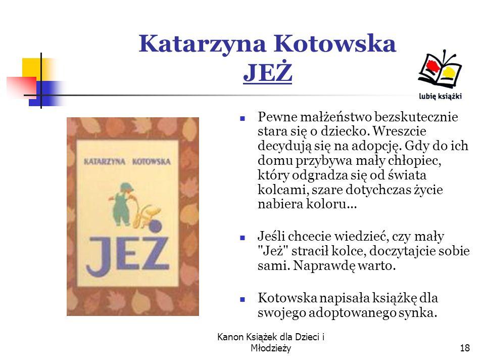Kanon Książek dla Dzieci i Młodzieży18 Katarzyna Kotowska JEŻ Pewne małżeństwo bezskutecznie stara się o dziecko.