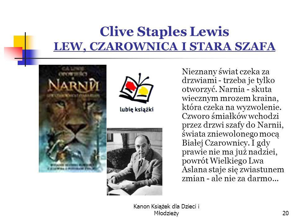 Kanon Książek dla Dzieci i Młodzieży20 Clive Staples Lewis LEW, CZAROWNICA I STARA SZAFA Nieznany świat czeka za drzwiami - trzeba je tylko otworzyć.