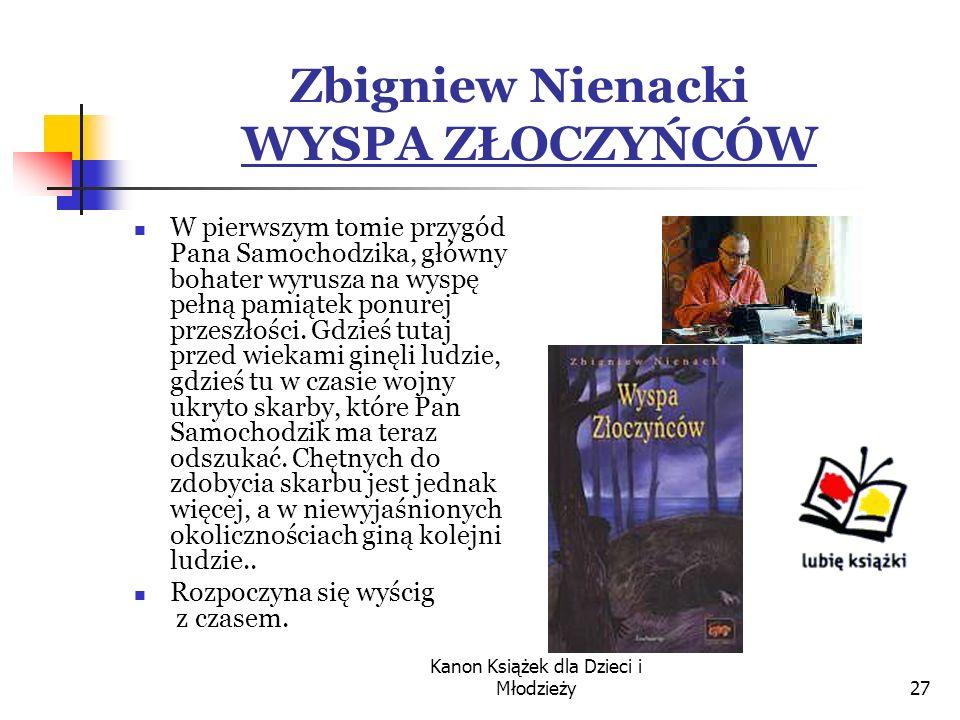 Kanon Książek dla Dzieci i Młodzieży27 Zbigniew Nienacki WYSPA ZŁOCZYŃCÓW W pierwszym tomie przygód Pana Samochodzika, główny bohater wyrusza na wyspę pełną pamiątek ponurej przeszłości.