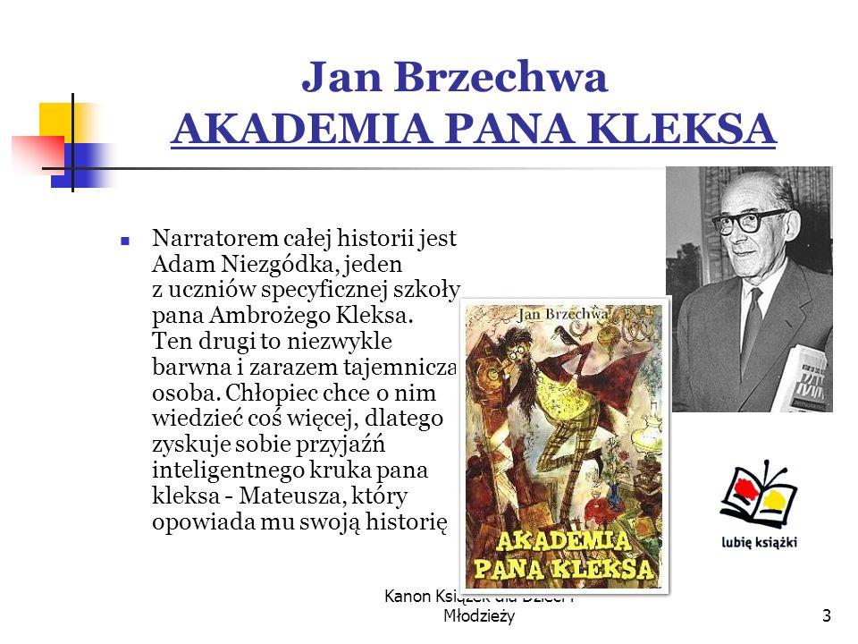 Kanon Książek dla Dzieci i Młodzieży3 Jan Brzechwa AKADEMIA PANA KLEKSA Narratorem całej historii jest Adam Niezgódka, jeden z uczniów specyficznej szkoły pana Ambrożego Kleksa.