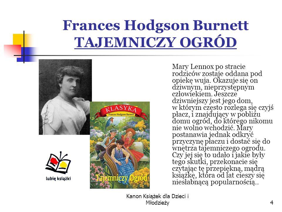 Kanon Książek dla Dzieci i Młodzieży4 Frances Hodgson Burnett TAJEMNICZY OGRÓD Mary Lennox po stracie rodziców zostaje oddana pod opiekę wuja.