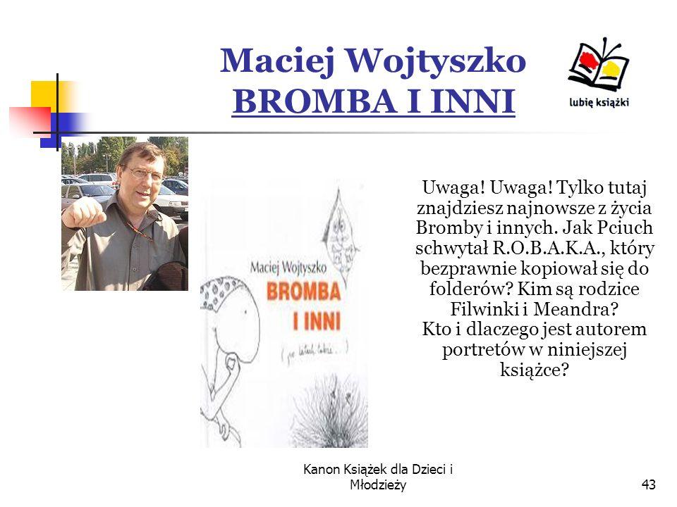 Kanon Książek dla Dzieci i Młodzieży43 Maciej Wojtyszko BROMBA I INNI Uwaga.