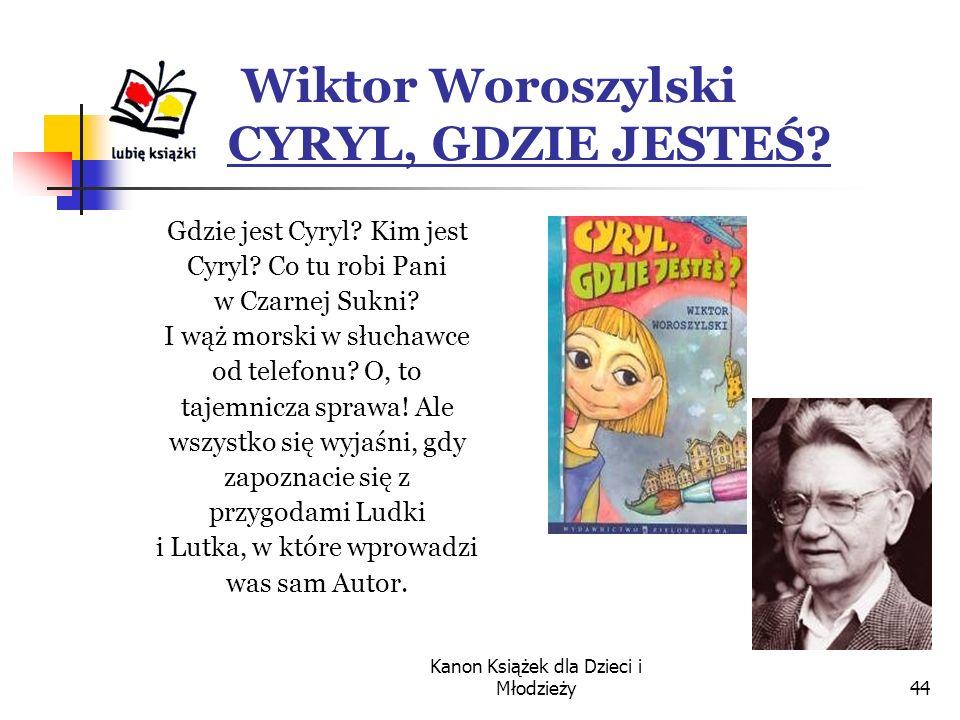 Kanon Książek dla Dzieci i Młodzieży44 Wiktor Woroszylski CYRYL, GDZIE JESTEŚ.
