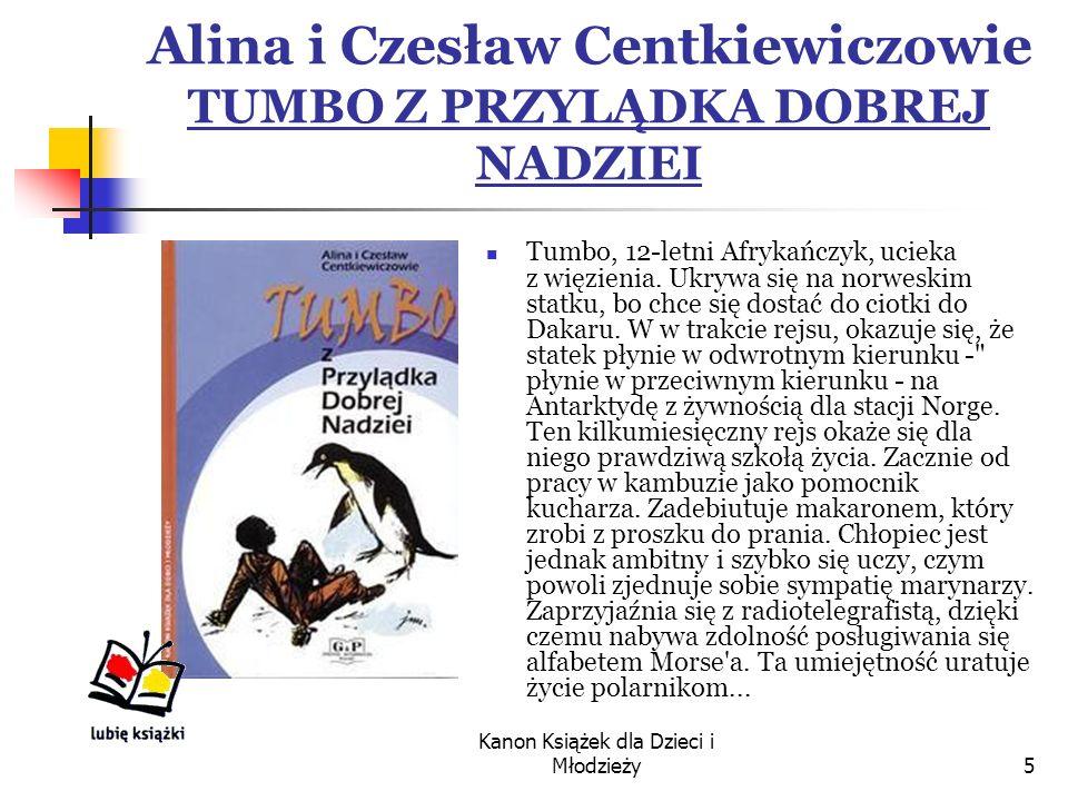 Kanon Książek dla Dzieci i Młodzieży5 Alina i Czesław Centkiewiczowie TUMBO Z PRZYLĄDKA DOBREJ NADZIEI Tumbo, 12-letni Afrykańczyk, ucieka z więzienia.
