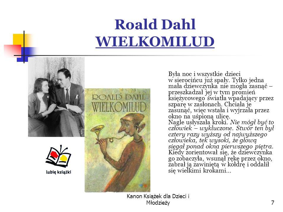Kanon Książek dla Dzieci i Młodzieży7 Roald Dahl WIELKOMILUD Była noc i wszystkie dzieci w sierocińcu już spały.