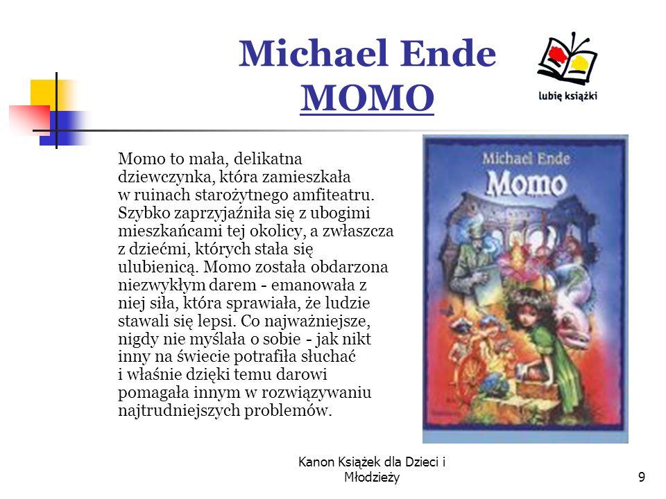 Kanon Książek dla Dzieci i Młodzieży9 Michael Ende MOMO Momo to mała, delikatna dziewczynka, która zamieszkała w ruinach starożytnego amfiteatru.