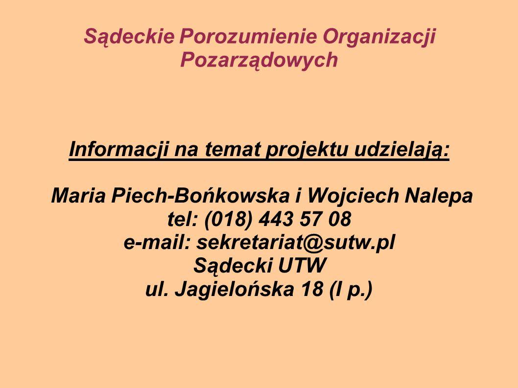 Sądeckie Porozumienie Organizacji Pozarządowych Informacji na temat projektu udzielają: Maria Piech-Bońkowska i Wojciech Nalepa tel: (018) 443 57 08 e-mail: sekretariat@sutw.pl Sądecki UTW ul.