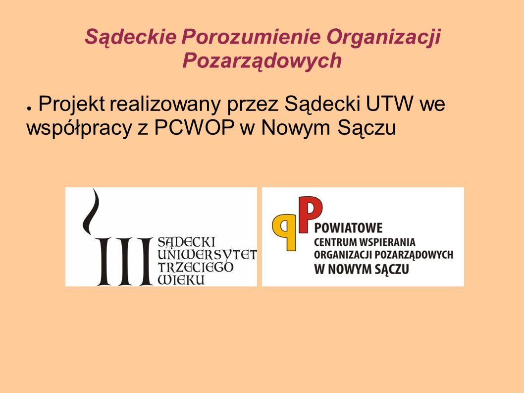 Sądeckie Porozumienie Organizacji Pozarządowych Projekt realizowany przez Sądecki UTW we współpracy z PCWOP w Nowym Sączu