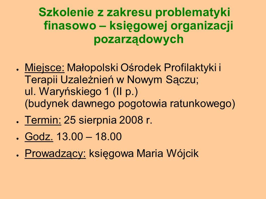 Szkolenie z zakresu problematyki finasowo – księgowej organizacji pozarządowych Miejsce: Małopolski Ośrodek Profilaktyki i Terapii Uzależnień w Nowym Sączu; ul.