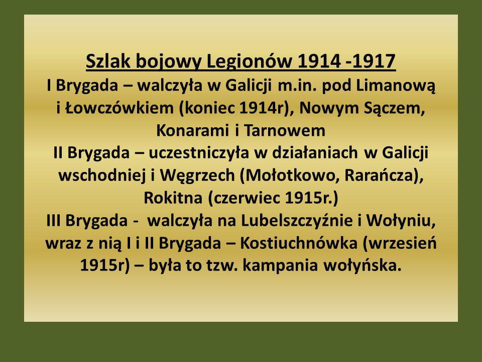 Szlak bojowy Legionów 1914 -1917 I Brygada – walczyła w Galicji m.in. pod Limanową i Łowczówkiem (koniec 1914r), Nowym Sączem, Konarami i Tarnowem II
