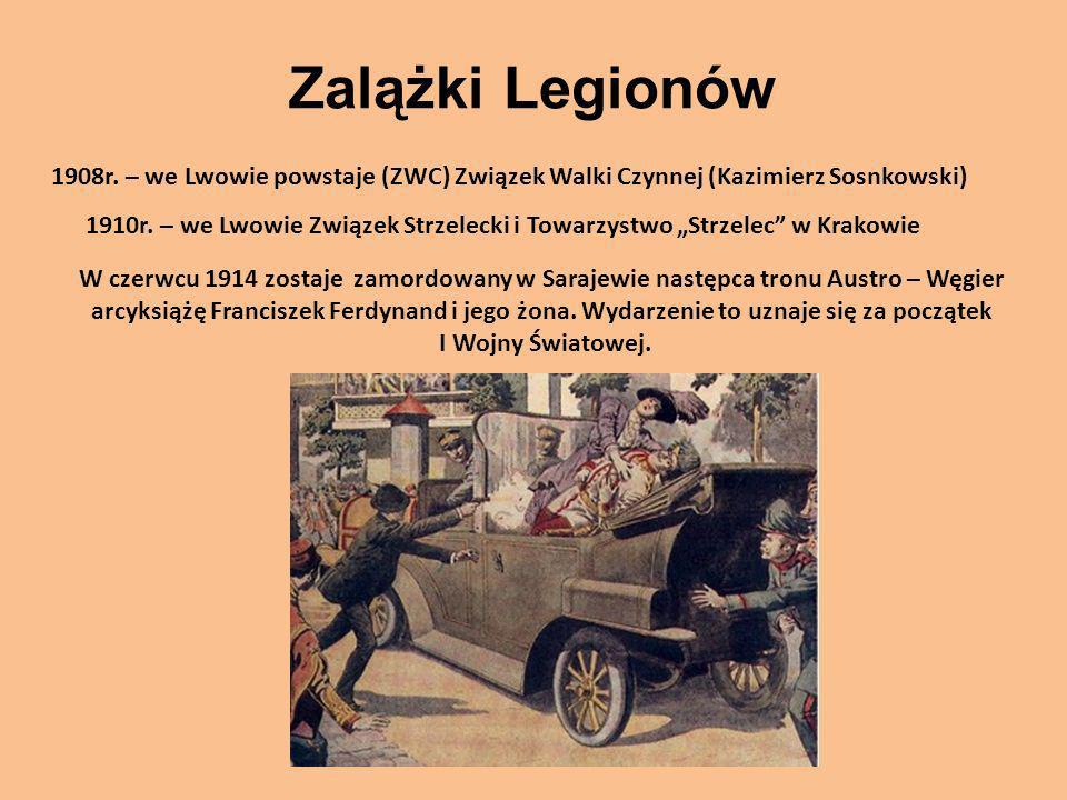 Zalążki Legionów 1908r. – we Lwowie powstaje (ZWC) Związek Walki Czynnej (Kazimierz Sosnkowski) 1910r. – we Lwowie Związek Strzelecki i Towarzystwo St