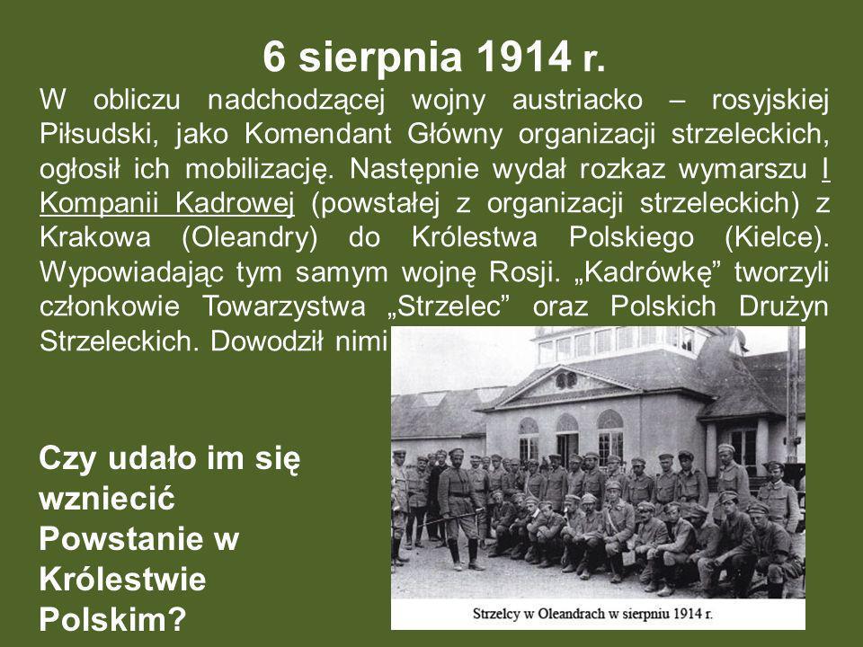 6 sierpnia 1914 r. W obliczu nadchodzącej wojny austriacko – rosyjskiej Piłsudski, jako Komendant Główny organizacji strzeleckich, ogłosił ich mobiliz
