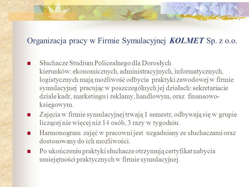 Organizacja pracy w Firmie Symulacyjnej KOLMET Sp. z o.o. Słuchacze Studium Policealnego dla Dorosłych kierunków: ekonomicznych, administracyjnych, in