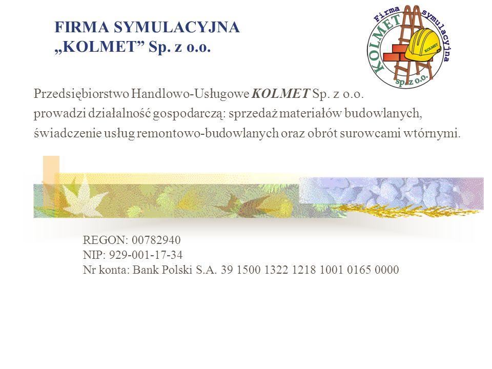 FIRMA SYMULACYJNA KOLMET Sp. z o.o. Przedsiębiorstwo Handlowo-Usługowe KOLMET Sp. z o.o. prowadzi działalność gospodarczą: sprzedaż materiałów budowla