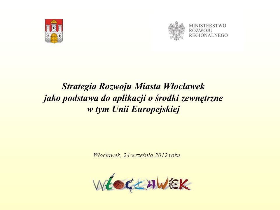 Strategia Rozwoju Miasta Włocławek jako podstawa do aplikacji o środki zewnętrzne w tym Unii Europejskiej Włocławek, 24 września 2012 roku