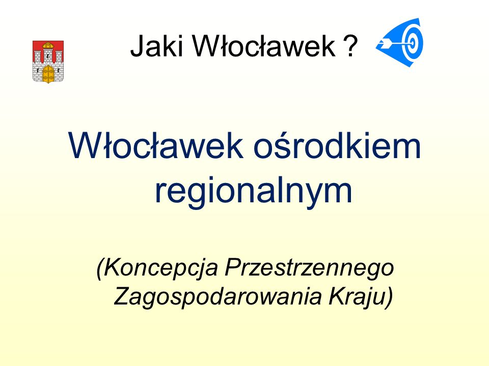 Jaki Włocławek ? Włocławek ośrodkiem regionalnym (Koncepcja Przestrzennego Zagospodarowania Kraju)