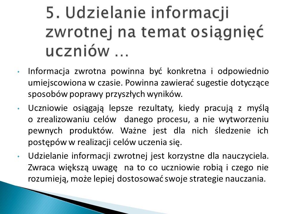 Informacja zwrotna powinna być konkretna i odpowiednio umiejscowiona w czasie. Powinna zawierać sugestie dotyczące sposobów poprawy przyszłych wyników