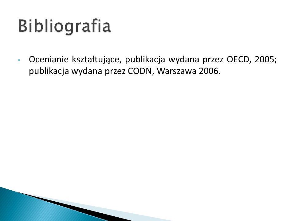Ocenianie kształtujące, publikacja wydana przez OECD, 2005; publikacja wydana przez CODN, Warszawa 2006.