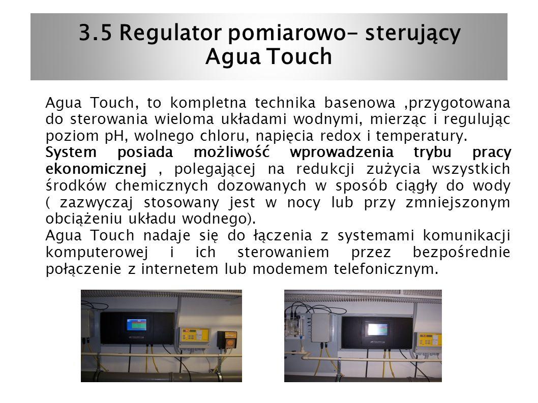 3.5 Regulator pomiarowo- sterujący Agua Touch Agua Touch, to kompletna technika basenowa,przygotowana do sterowania wieloma układami wodnymi, mierząc