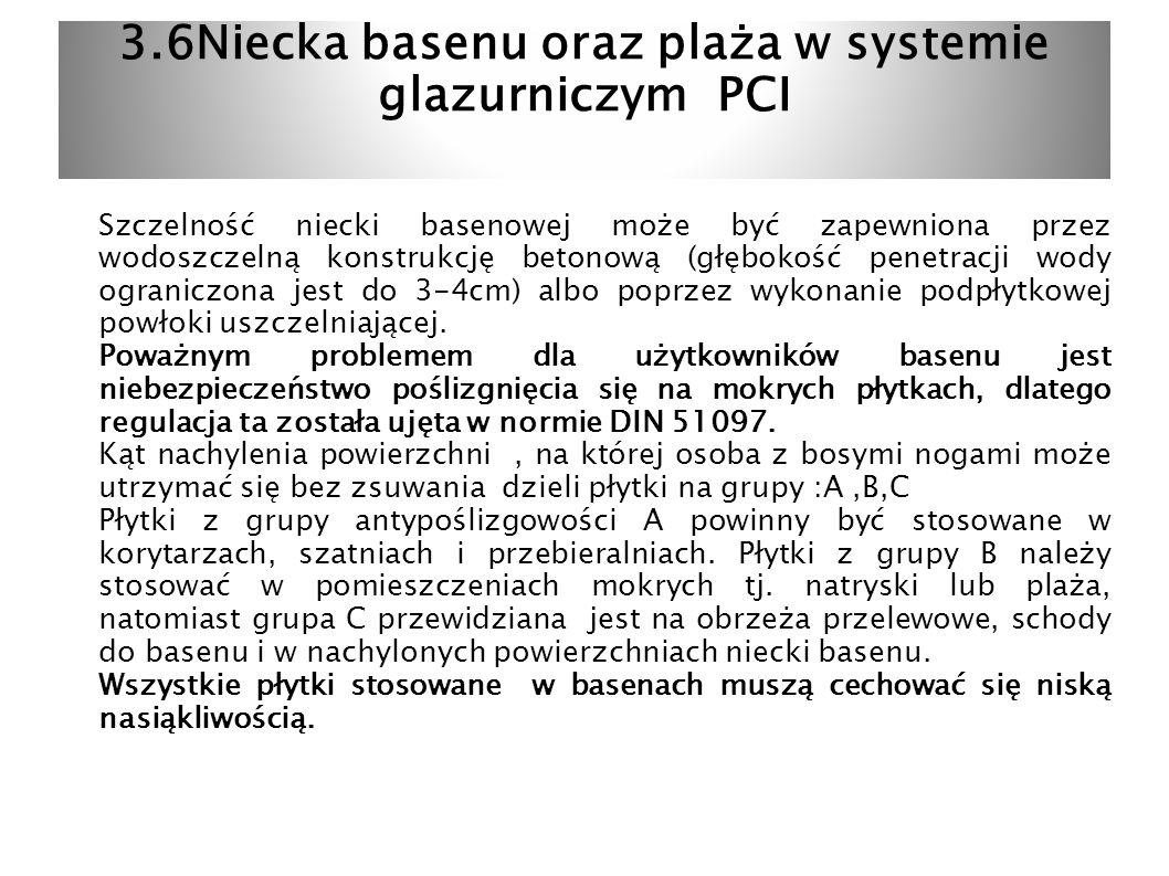 3.6Niecka basenu oraz plaża w systemie glazurniczym PCI Szczelność niecki basenowej może być zapewniona przez wodoszczelną konstrukcję betonową (głębo