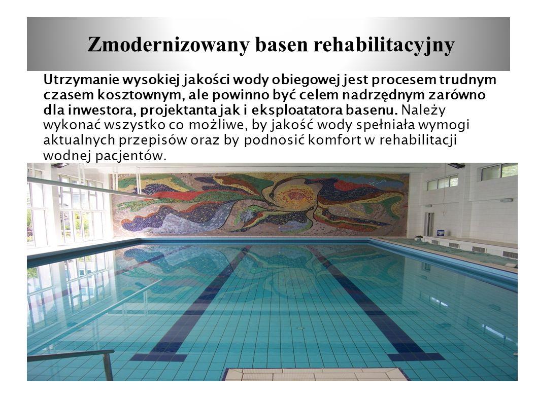 Zmodernizowany basen rehabilitacyjny Utrzymanie wysokiej jakości wody obiegowej jest procesem trudnym czasem kosztownym, ale powinno być celem nadrzęd