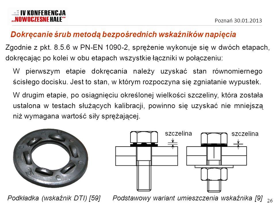 Poznań 30.01.2013 Zgodnie z pkt. 8.5.6 w PN-EN 1090-2, sprężenie wykonuje się w dwóch etapach, dokręcając po kolei w obu etapach wszystkie łączniki w