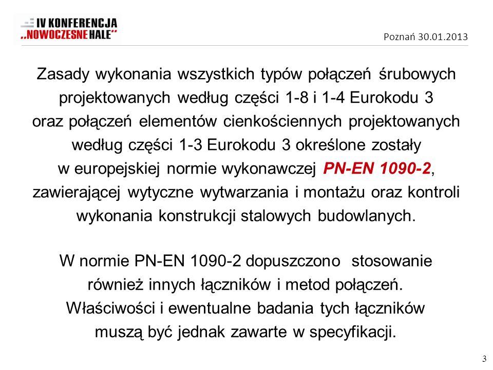 Poznań 30.01.2013 Zasady wykonania wszystkich typów połączeń śrubowych projektowanych według części 1-8 i 1-4 Eurokodu 3 oraz połączeń elementów cienk