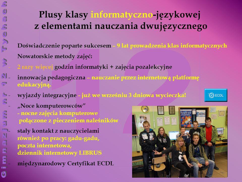 12 Plusy klasy informatyczno-językowej z elementami nauczania dwujęzycznego Doświadczenie poparte sukcesem – 9 lat prowadzenia klas informatycznych No