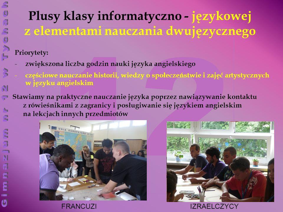 12 Priorytety: - zwiększona liczba godzin nauki języka angielskiego - częściowe nauczanie historii, wiedzy o społeczeństwie i zajęć artystycznych w języku angielskim Stawiamy na praktyczne nauczanie języka poprzez nawiązywanie kontaktu z rówieśnikami z zagranicy i posługiwanie się językiem angielskim na lekcjach innych przedmiotów Plusy klasy informatyczno - językowej z elementami nauczania dwujęzycznego FRANCUZIIZRAELCZYCY