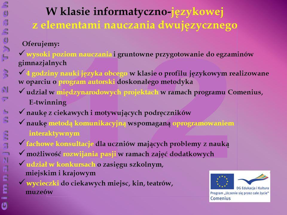 12 W klasie informatyczno-językowej z elementami nauczania dwujęzycznego Oferujemy: wysoki poziom nauczania i gruntowne przygotowanie do egzaminów gim