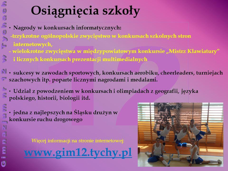 12 Osiągnięcia szkoły jedna z najlepszych na Śląsku drużyn w konkursie ruchu drogowego Więcej informacji na stronie internetowej: www.gim12.tychy.pl N