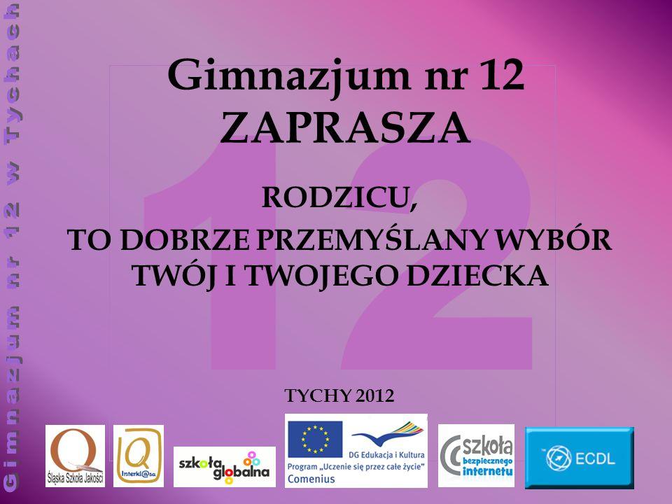 12 Gimnazjum nr 12 ZAPRASZA RODZICU, TO DOBRZE PRZEMYŚLANY WYBÓR TWÓJ I TWOJEGO DZIECKA TYCHY 2012