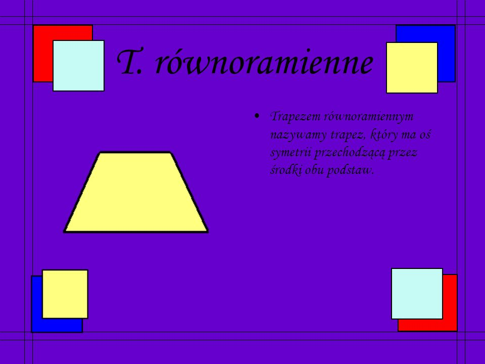 T. prostokątne Trapez prostokątny to trapez, który ma dwa kąty proste.