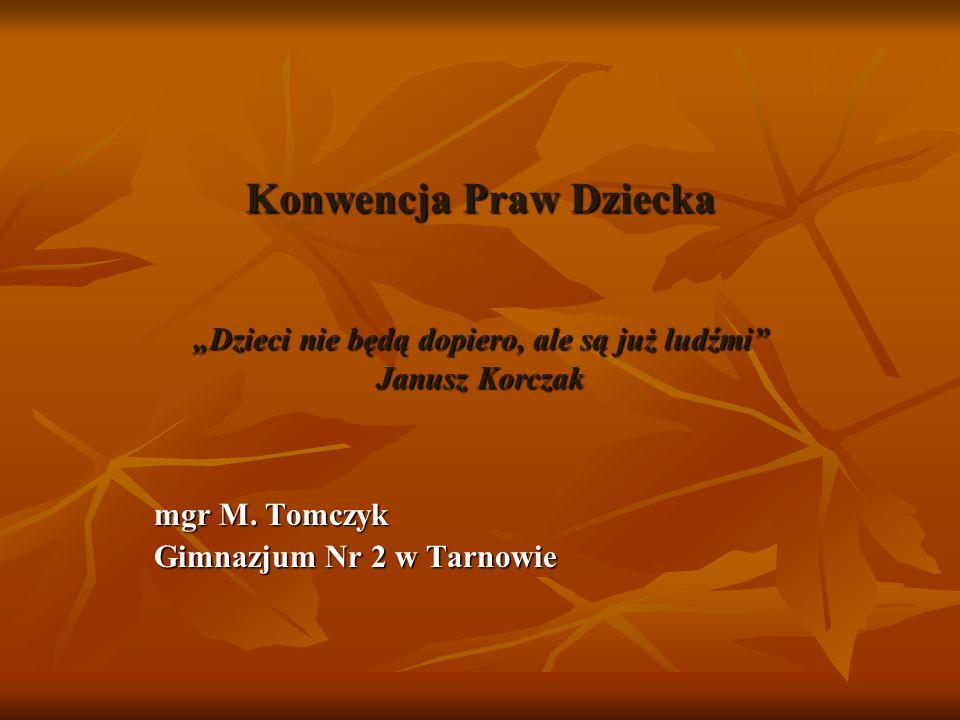 Konwencja Praw Dziecka Dzieci nie będą dopiero, ale są już ludźmi Janusz Korczak mgr M. Tomczyk Gimnazjum Nr 2 w Tarnowie