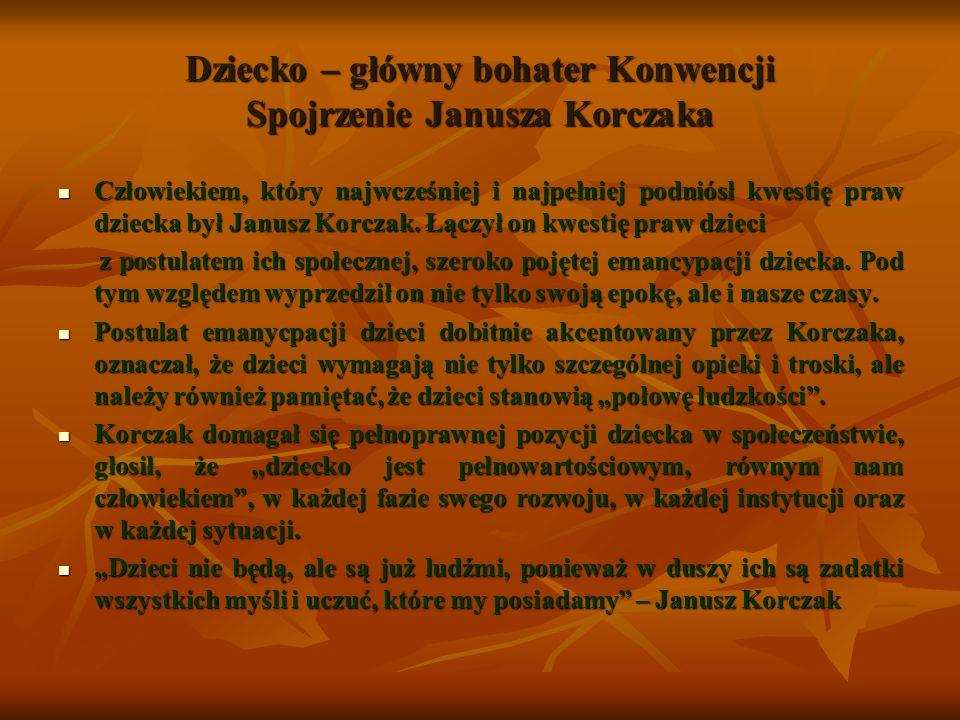 Dziecko – główny bohater Konwencji Spojrzenie Janusza Korczaka Człowiekiem, który najwcześniej i najpełniej podniósł kwestię praw dziecka był Janusz K