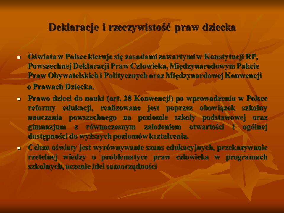 Deklaracje i rzeczywistość praw dziecka Oświata w Polsce kieruje się zasadami zawartymi w Konstytucji RP, Powszechnej Deklaracji Praw Człowieka, Międz
