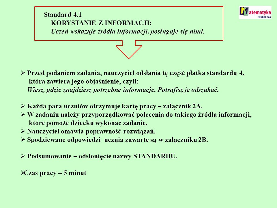 Standard 4.1 KORYSTANIE Z INFORMACJI: Uczeń wskazuje źródła informacji, posługuje się nimi. Przed podaniem zadania, nauczyciel odsłania tę część płatk