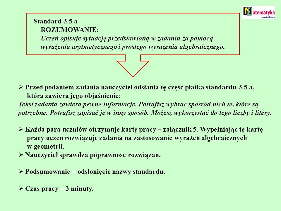 Standard 3.5 a ROZUMOWANIE: Uczeń opisuje sytuację przedstawioną w zadaniu za pomocą wyrażenia arytmetycznego i prostego wyrażenia algebraicznego. Prz