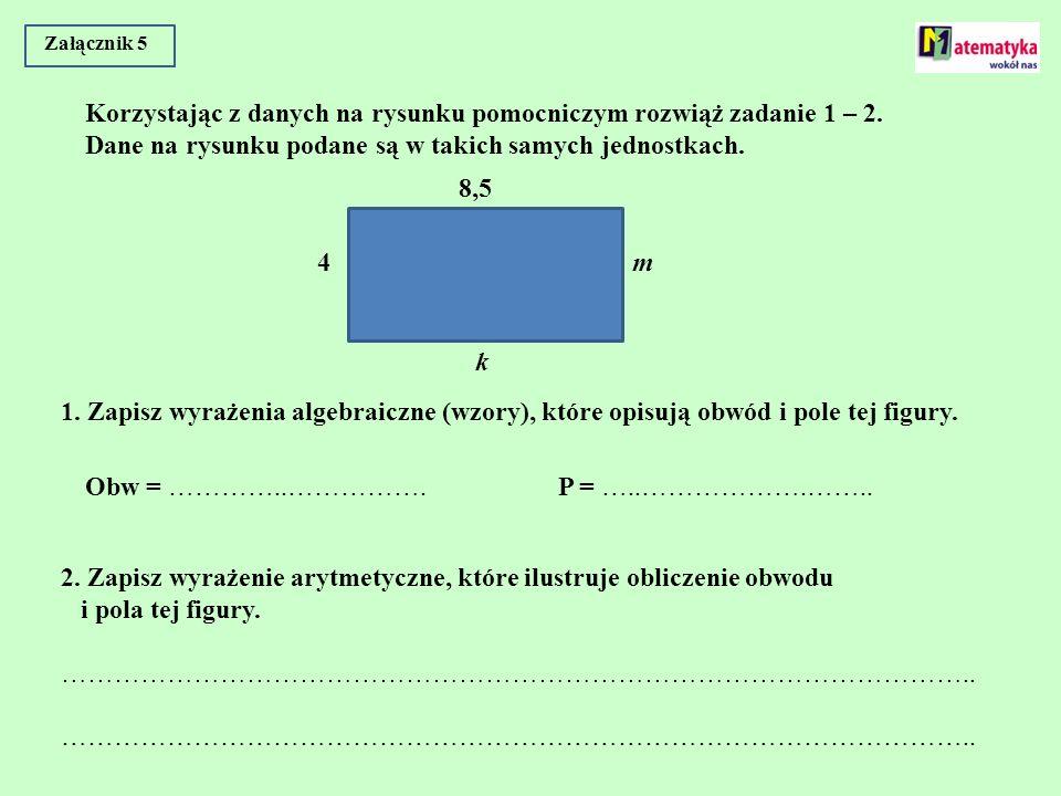 Załącznik 5 Korzystając z danych na rysunku pomocniczym rozwiąż zadanie 1 – 2. Dane na rysunku podane są w takich samych jednostkach. m k 4 8,5 1. Zap